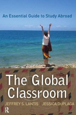 The Global Classroom: An Essential Guide to Study Abroad