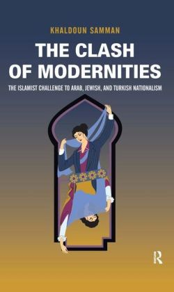 The Clash of Modernities: The Islamist Challenge to Jewish, Turkish, and Arab Nationalism