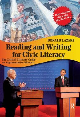 Reading and Writing for Civic Literacy: The Critical Citizen's Guide to Argumentative Rhetoric: Brief Edition for a New Political Era