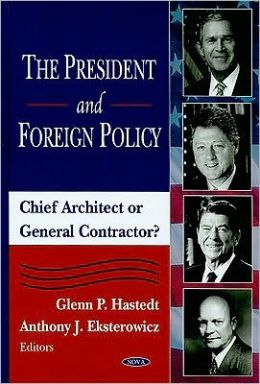 President and Foreign Policy: Chieft Architect or General Contractor?