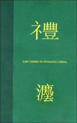 Law Codes in Dynastic China: A Synopsis of Chinese Legal History in the Thirty Centuries from Zhou to Qing