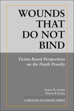 Wounds That Do Not Bind: Victim-based Perspectives on the Death Penalty