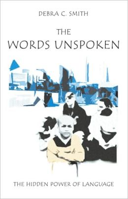 The Words Unspoken: The Hidden Power of Language