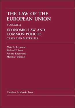 The Law of the European Union, Volume 2: Economic Law and Common Policies, Cases and Materials
