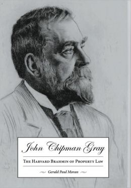 John Chipman Gray : The Harvard Brahmin of Property Law