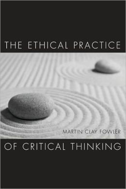 The Ethical Practice of Critical Thinking
