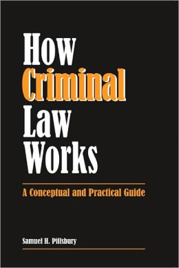 How Criminal Law Works: A Conceptual and Practical Guide
