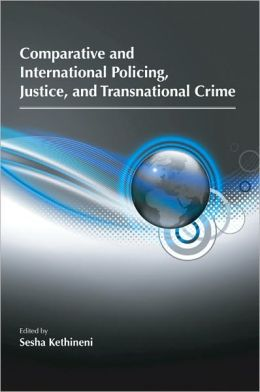 Comparative and International Policing, Justice, and Transnational Crime