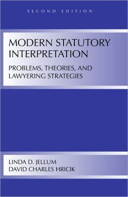 Modern Statutory Interpretation : Problems, Theories, and Lawyering Strategies