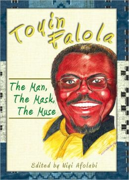 Toyin Falola: The Man, the Mask, the Muse