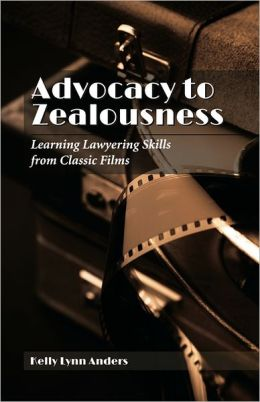 Advocacy to Zealousness: Learning Lawyering Skills from Classic Films