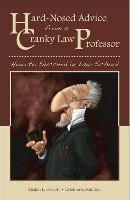 Hard-Nosed Advice from a Cranky Law Professor: How to Succeed in Law School