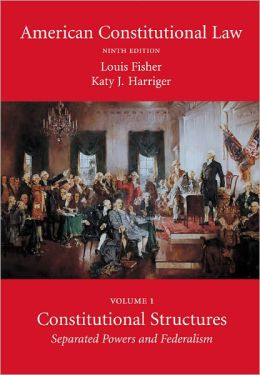 American Constitutional Law, Volume One: Constitutional Structures: Separated Powers and Federalism