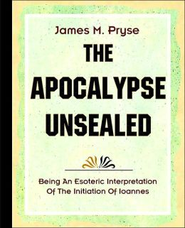 Apocalypse Unsealed - Being an Esoteric Interpretation of the Initiation of Ioannes