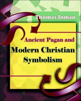 Ancient Pagan And Modern Christian Symbolism (1915)