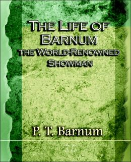 The Life of Barnum the World-Renowned Showman