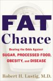 Book Cover Image. Title: Fat Chance:  Beating the Odds Against Sugar, Processed Food, Obesity, and Disease, Author: Robert H. Lustig
