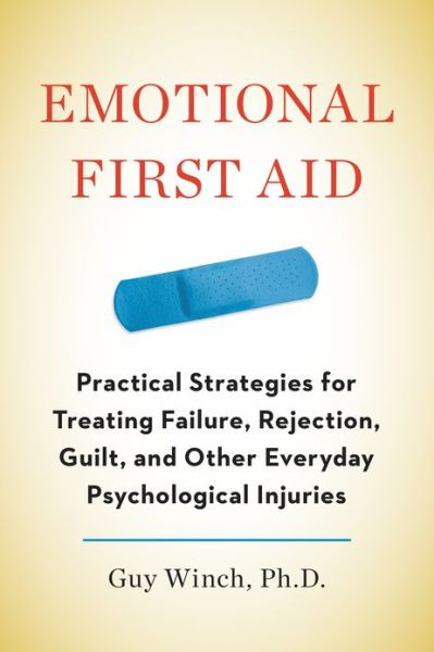 Free books pdf download ebook Emotional First Aid: Practical Strategies for Treating Failure, Rejection, Guilt, and Other Everyday Psychological Injuries MOBI 9781594631207 by Guy Winch