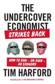 Book Cover Image. Title: The Undercover Economist Strikes Back:  How to Run--or Ruin--an Economy, Author: Tim Harford