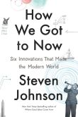 Book Cover Image. Title: How We Got to Now:  Six Innovations That Made the Modern World, Author: Steven Johnson