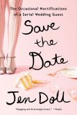 Book Cover Image. Title: Save the Date:  The Occasional Mortifications of a Serial Wedding Guest, Author: Jen Doll