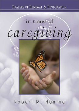 In Times of Caregiving: Prayers of Renewal and Restoration