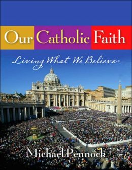 Our Catholic Faith - Student Text: Living What We Believe