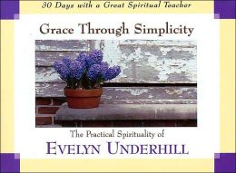 Grace Through Simplicity: The Practical Spirituality of Evelyn Underhill