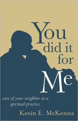 You Did It for Me: Care of Your Neighbor as a Spiritual Practice