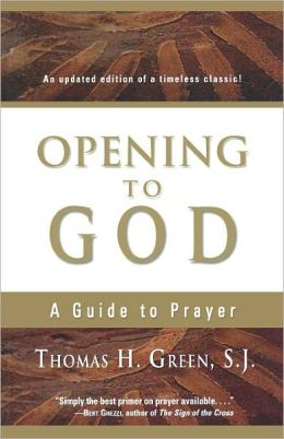 Opening to God: A Guide to Prayer Thomas H. Green