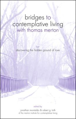 Bridges to Contemplative Living with Thomas Merton: Book Four: Discovering the Hidden Ground of Love