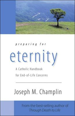 Preparing for Eternity: A Catholic Handbook for End-of-Life Concerns