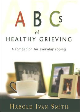 ABC's of Healthy Grieving: A Companion for Everyday Coping
