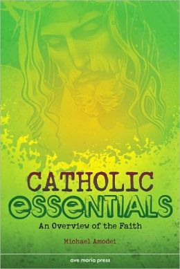 Catholic Essentials: An Overview of the Faith