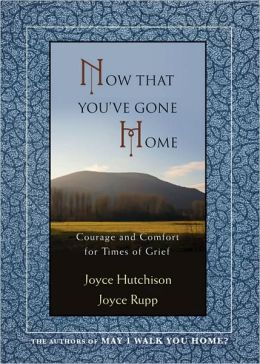 Now That Youve Gone Home: Courage and Comfort for Times of Grief