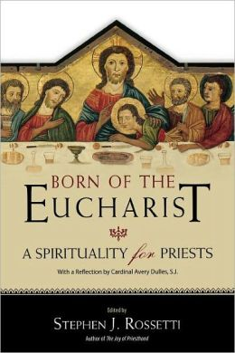 Born of the Eucharist: A Sprirituality for Priests
