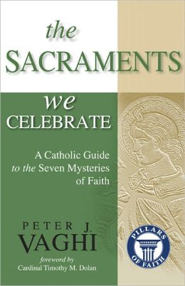 The Sacraments We Celebrate A Catholic Guide to the Seven Mysteries of Faith