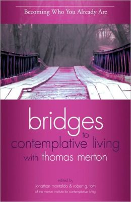 Becoming Who You Already Are (Bridges to Contemplative Living With Thomas Merton Series)