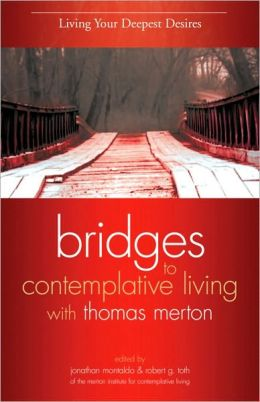 Living Your Deepest Desires (Bridges to Contemplative Living With Thomas Merton Series)