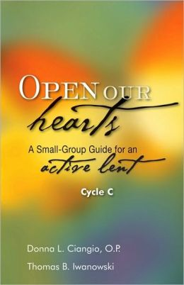 Open Our Hearts: A Small Group Guide for an Active Lent, Cycle C