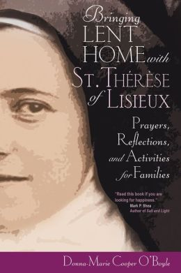 Bringing Lent Home with St. Th?r?se of Lisieux: Prayers, Reflections, and Activities for Families