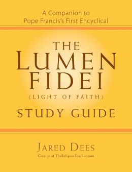 The Lumen Fidei (Light of Faith) Study Guide: A Companion to Pope Francis's First Encyclical