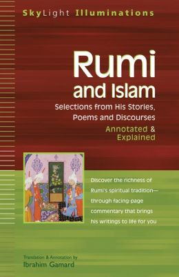 Rumi & Islam: Selections from His Stories, Poems and Discourses-Annotated & Explained