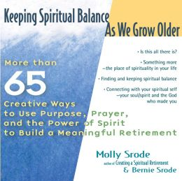 Keeping Spiritual Balance as We Grow Older: More Than 65 Creative Ways to Use Purpose, Prayer and the Power of Spirit to Build a Meaningful Retirement