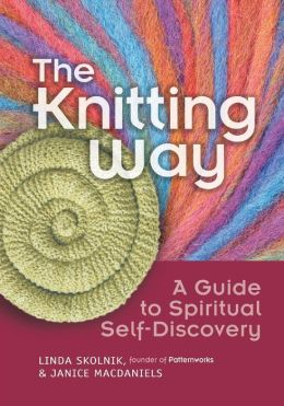 The Knitting Way: A Guide to Spiritual Self Discovery Linda T. Skolnik and Janice MacDaniels