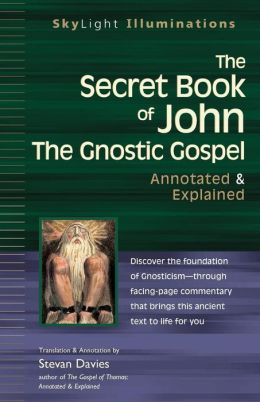 The Secret Book of John: The Gnostic Gospels-Annotated & Explained