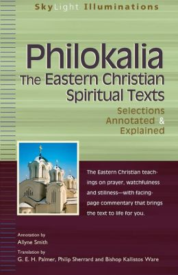 Philokalia-The Eastern Christian Spiritual Texts: Selections Annotated & Explained