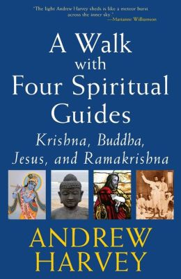 A Walk with Four Spiritual Guides: Krishna, Buddha, Jesus, and Ramakrishna