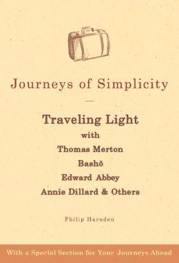 Journeys of Simplicity: Traveling Light with Thomas Merton, Basho, Edward Abbey, Annie Dillard & Others