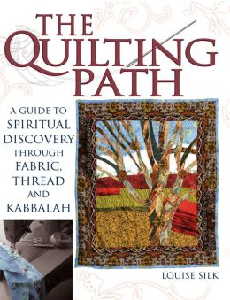 The Quilting Path: A Guide to Spiritual Discovery through Fabric, Thread, and Kabbalah